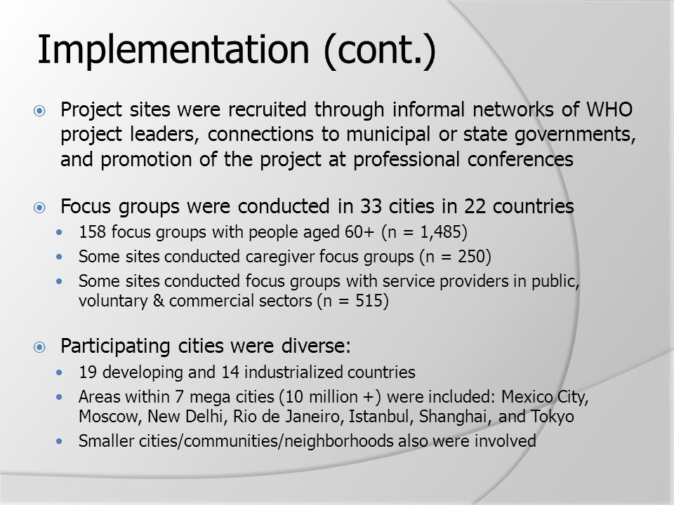 Implementation (cont.)  Project sites were recruited through informal networks of WHO project leaders, connections to municipal or state governments,
