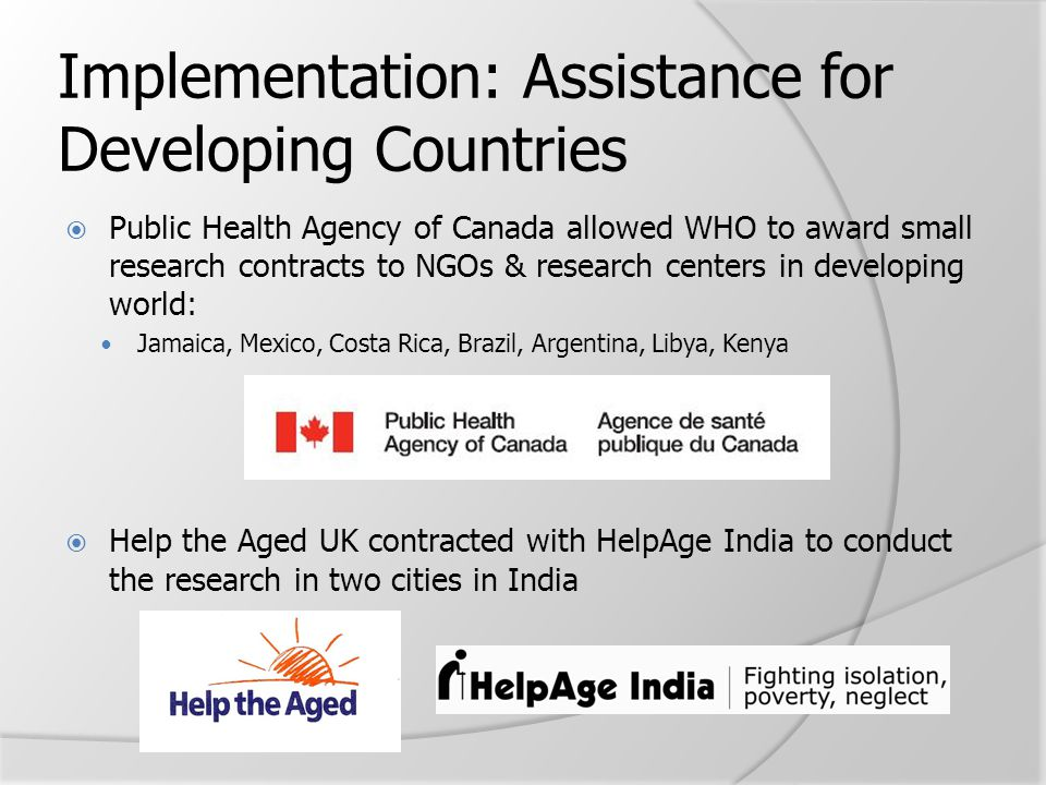 Implementation: Assistance for Developing Countries  Public Health Agency of Canada allowed WHO to award small research contracts to NGOs & research