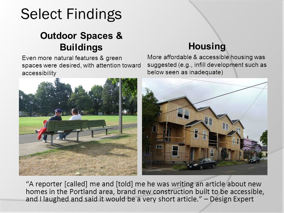 Select Findings Outdoor Spaces & Buildings Even more natural features & green spaces were desired, with attention toward accessibility Housing More af