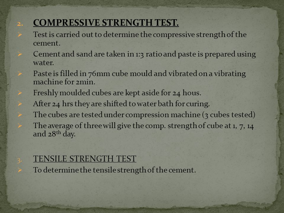 2. COMPRESSIVE STRENGTH TEST.  Test is carried out to determine the compressive strength of the cement.  Cement and sand are taken in 1:3 ratio and