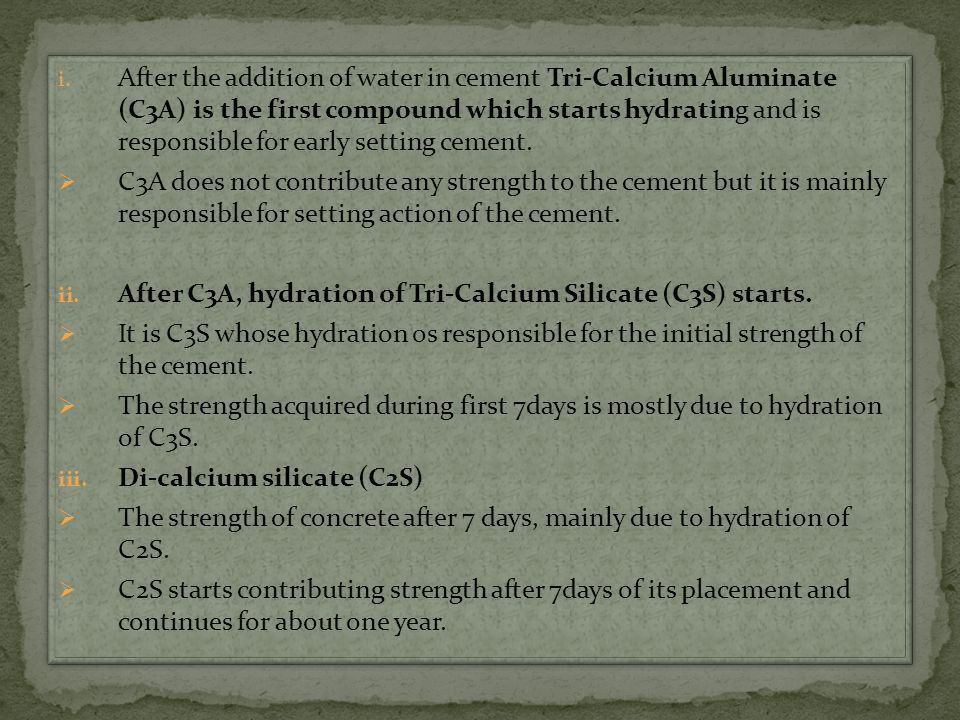 i. After the addition of water in cement Tri-Calcium Aluminate (C3A) is the first compound which starts hydrating and is responsible for early setting