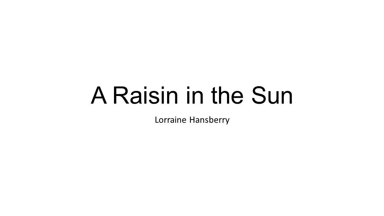 A Raisin in the Sun Lorraine Hansberry