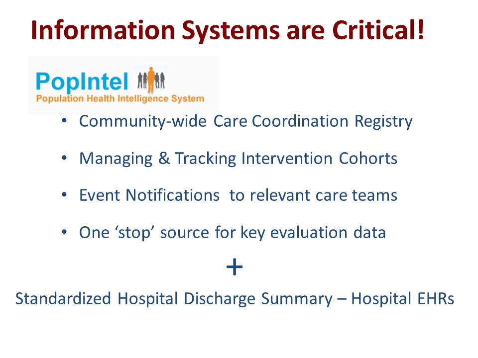 Community-wide Care Coordination Registry Managing & Tracking Intervention Cohorts Event Notifications to relevant care teams One 'stop' source for key evaluation data Information Systems are Critical.
