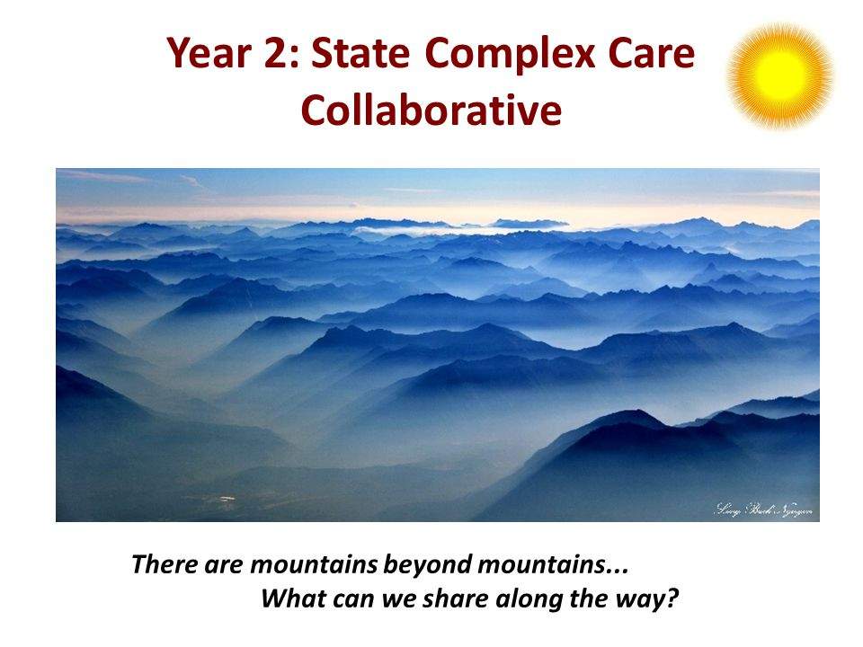 Year 2: State Complex Care Collaborative There are mountains beyond mountains...