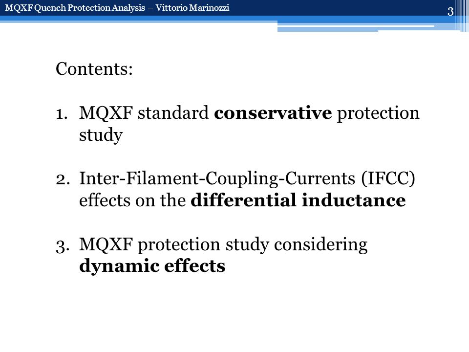3 Contents: 1.MQXF standard conservative protection study 2.Inter-Filament-Coupling-Currents (IFCC) effects on the differential inductance 3.MQXF protection study considering dynamic effects