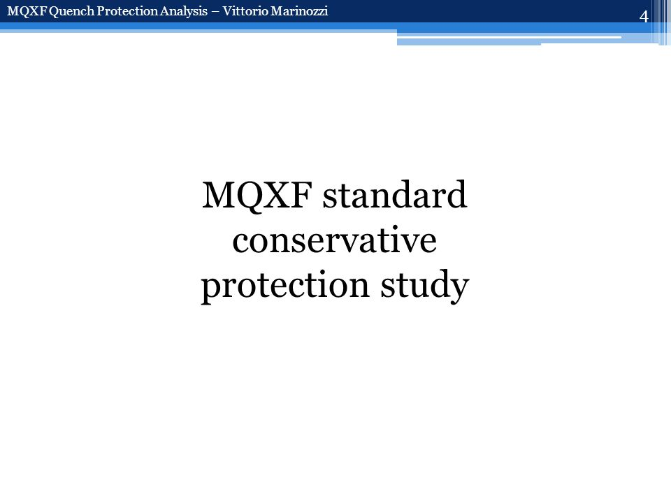 4 MQXF standard conservative protection study MQXF Quench Protection Analysis – Vittorio Marinozzi