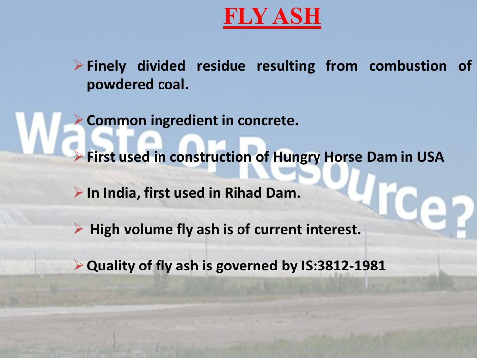 FLY ASH  Finely divided residue resulting from combustion of powdered coal.