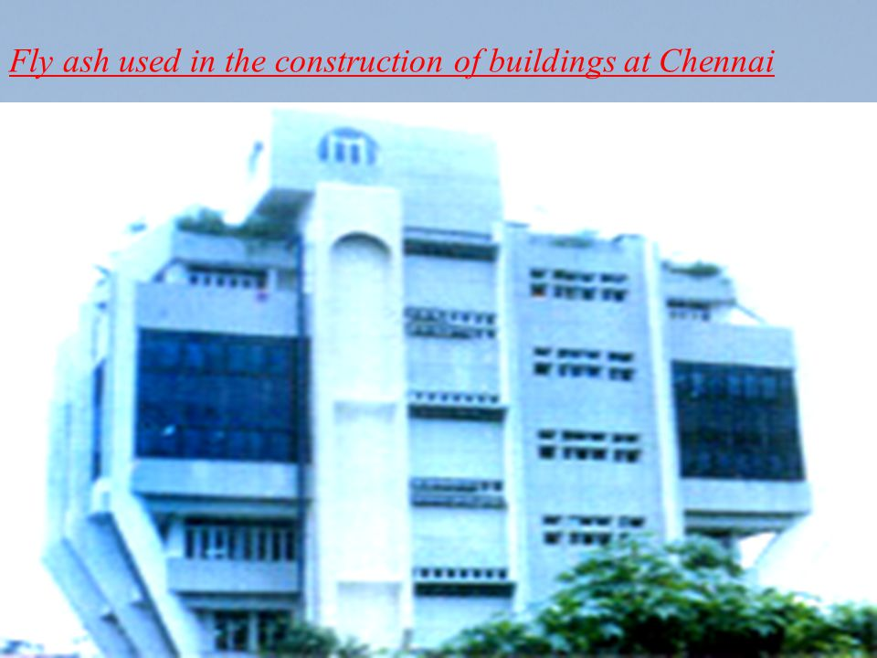 Fly ash used in the construction of buildings at Chennai