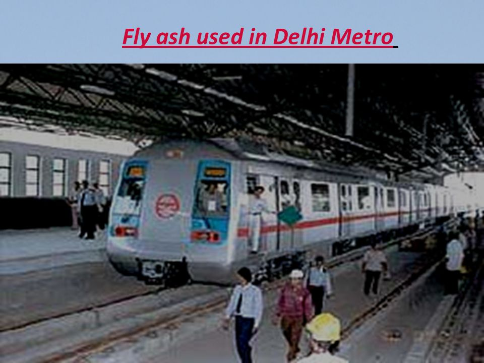 Fly ash used in Delhi Metro