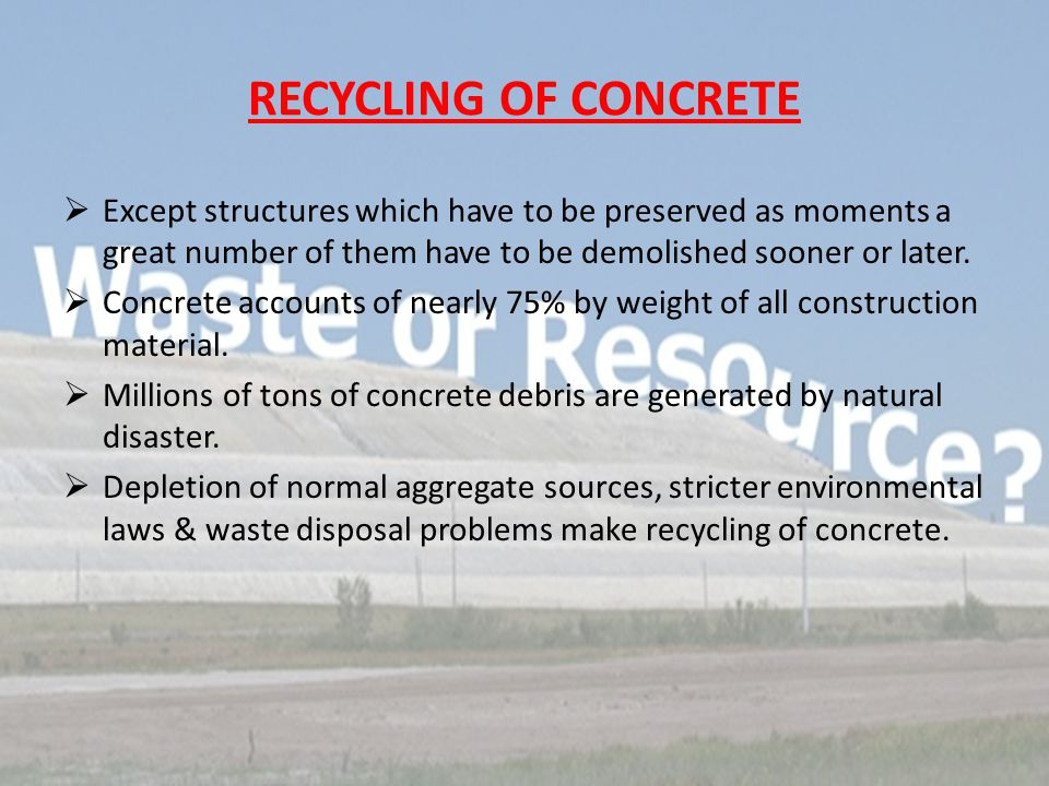 RECYCLING OF CONCRETE  Except structures which have to be preserved as moments a great number of them have to be demolished sooner or later.