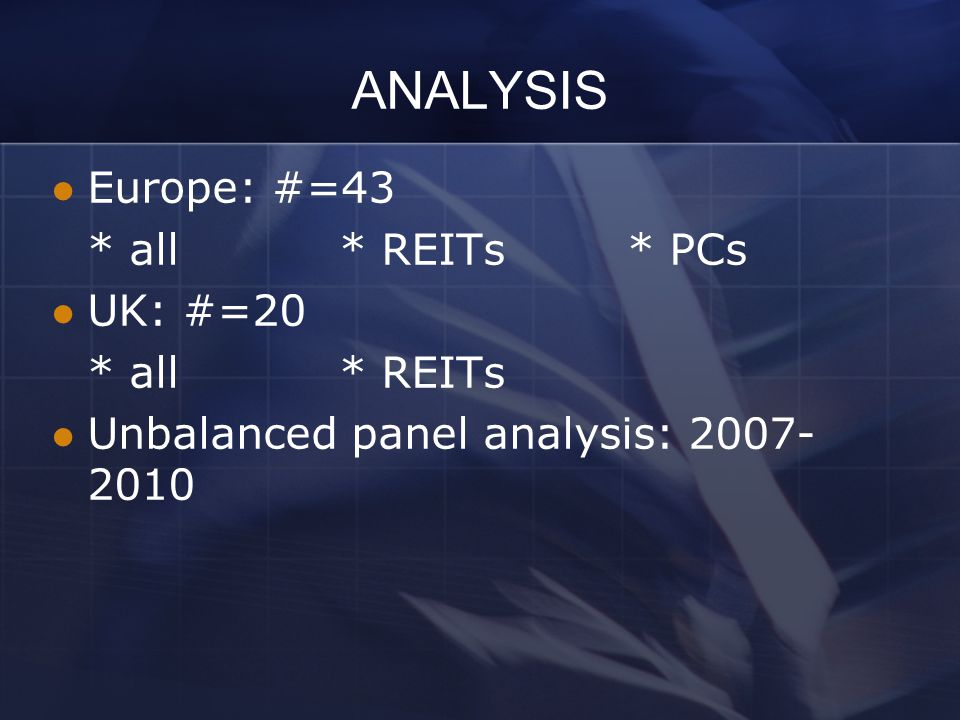 ANALYSIS Europe: #=43 * all* REITs* PCs UK: #=20 * all* REITs Unbalanced panel analysis: 2007- 2010