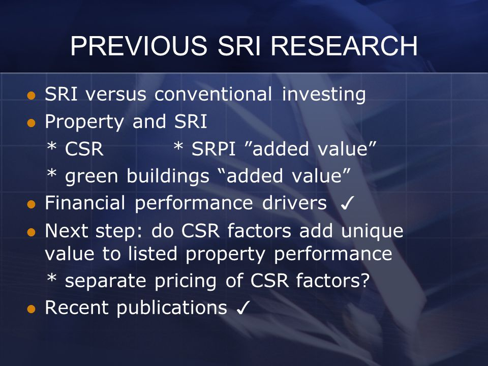 "PREVIOUS SRI RESEARCH SRI versus conventional investing Property and SRI * CSR * SRPI ""added value"" * green buildings ""added value"" Financial performa"