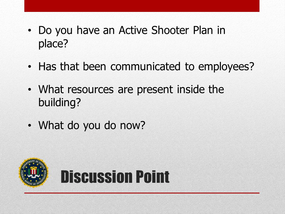 Do you have an Active Shooter Plan in place. Has that been communicated to employees.