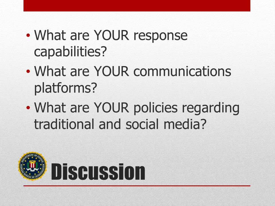 Discussion What are YOUR response capabilities. What are YOUR communications platforms.