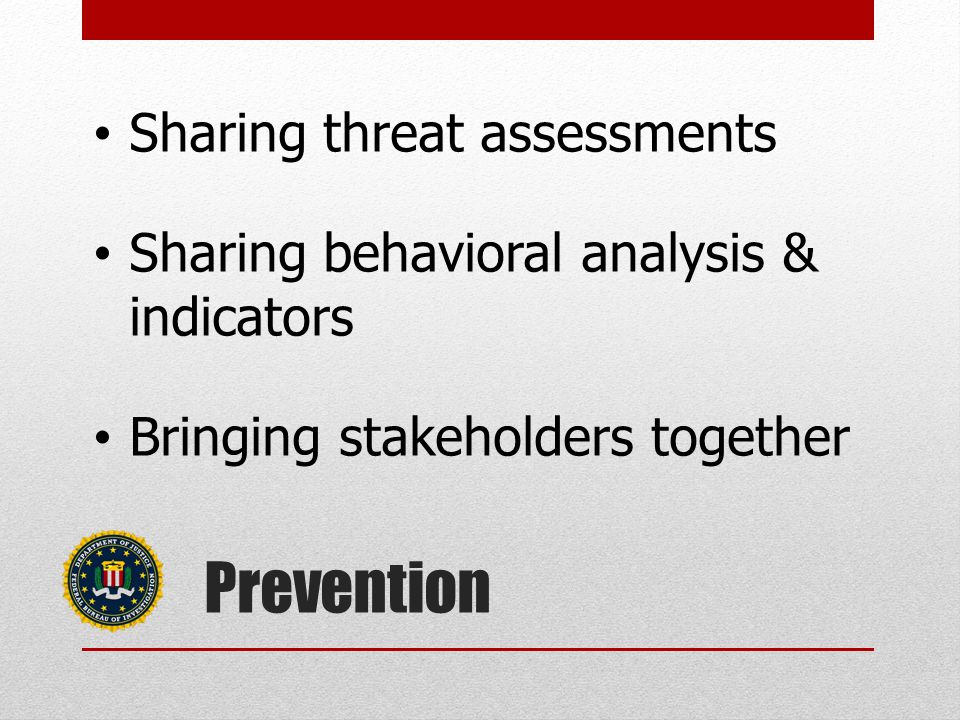 Prevention Sharing threat assessments Sharing behavioral analysis & indicators Bringing stakeholders together