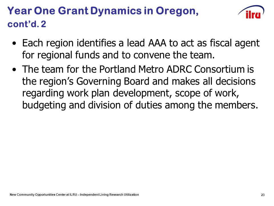 New Community Opportunities Center at ILRU – Independent Living Research Utilization Year One Grant Dynamics in Oregon, cont'd. 2 Each region identifi