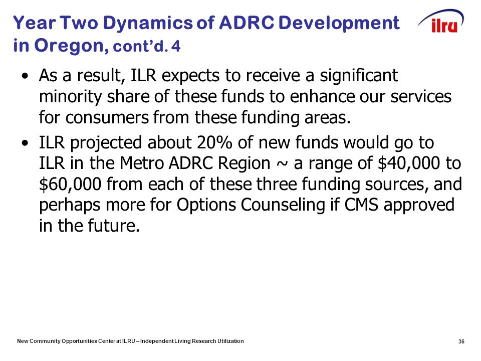New Community Opportunities Center at ILRU – Independent Living Research Utilization Year Two Dynamics of ADRC Development in Oregon, cont'd.