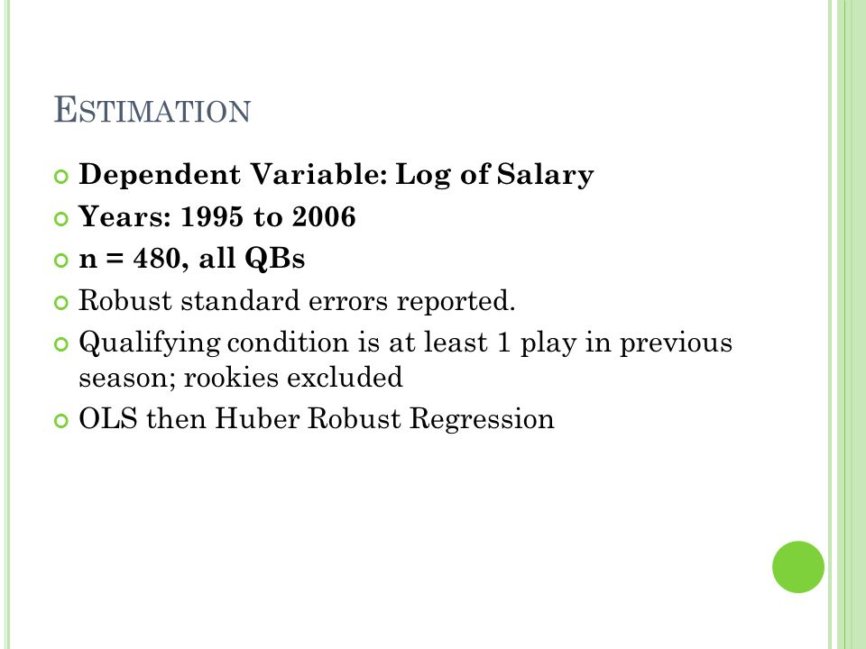 E STIMATION Dependent Variable: Log of Salary Years: 1995 to 2006 n = 480, all QBs Robust standard errors reported.
