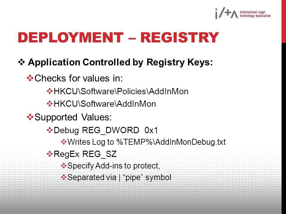 DEPLOYMENT – REGISTRY  Application Controlled by Registry Keys:  Checks for values in:  HKCU\Software\Policies\AddInMon  HKCU\Software\AddInMon 