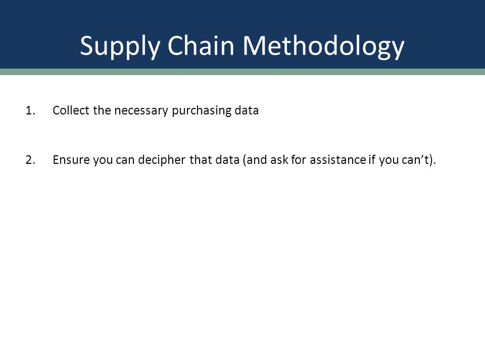 Supply Chain Methodology 2.Ensure you can decipher that data (and ask for assistance if you can't).