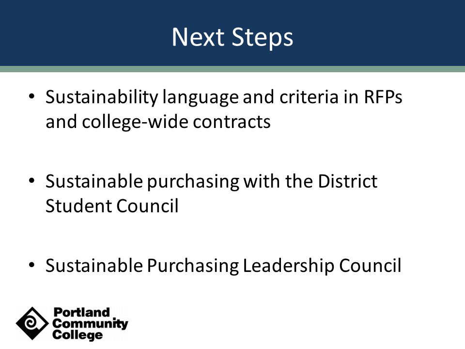 Sustainability language and criteria in RFPs and college-wide contracts Sustainable purchasing with the District Student Council Sustainable Purchasing Leadership Council Next Steps