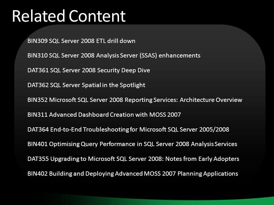 Related Content BIN309 SQL Server 2008 ETL drill down BIN310 SQL Server 2008 Analysis Server (SSAS) enhancements DAT361 SQL Server 2008 Security Deep