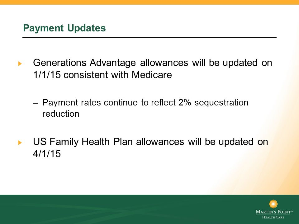 Payment Updates Generations Advantage allowances will be updated on 1/1/15 consistent with Medicare –Payment rates continue to reflect 2% sequestratio