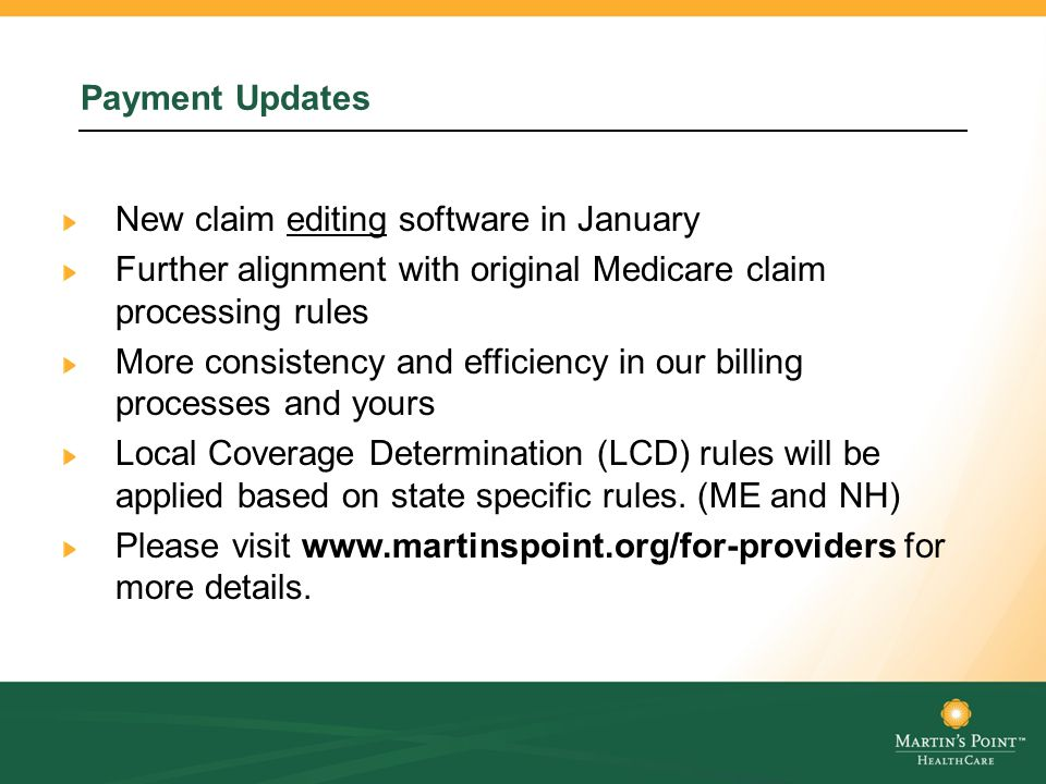 Payment Updates New claim editing software in January Further alignment with original Medicare claim processing rules More consistency and efficiency