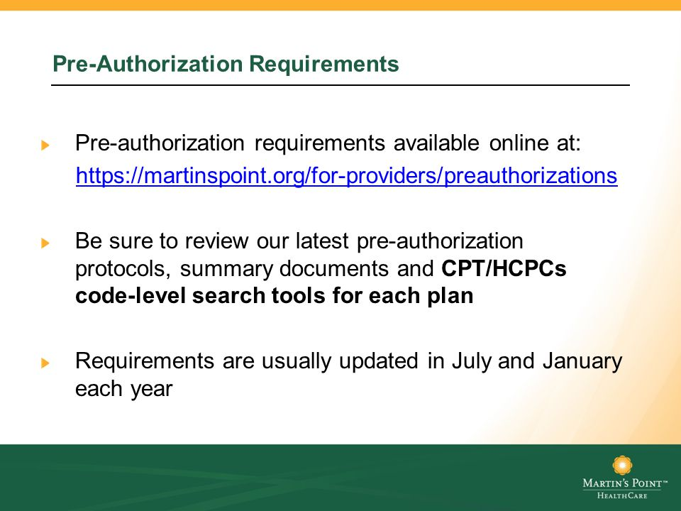 Pre-Authorization Requirements Pre-authorization requirements available online at: https://martinspoint.org/for-providers/preauthorizations Be sure to