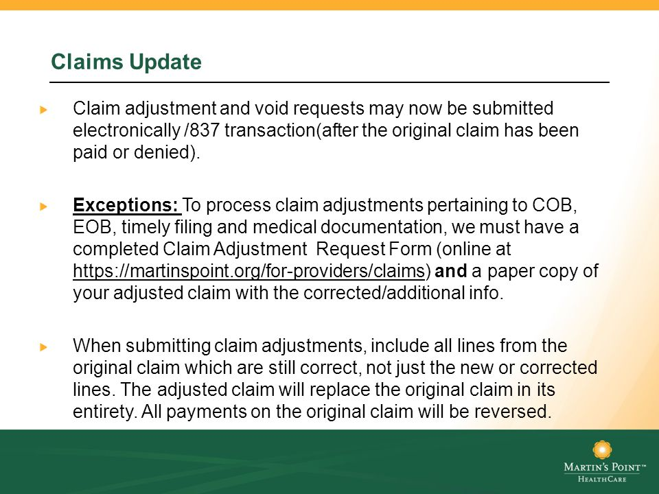 Claims Update Claim adjustment and void requests may now be submitted electronically /837 transaction(after the original claim has been paid or denied).