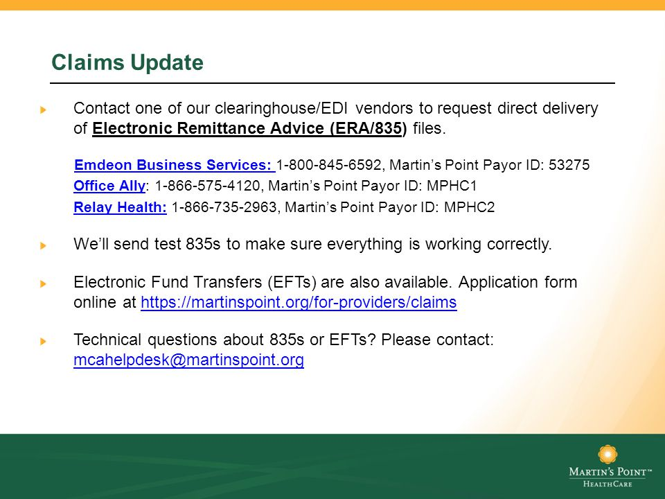 Claims Update Contact one of our clearinghouse/EDI vendors to request direct delivery of Electronic Remittance Advice (ERA/835) files.