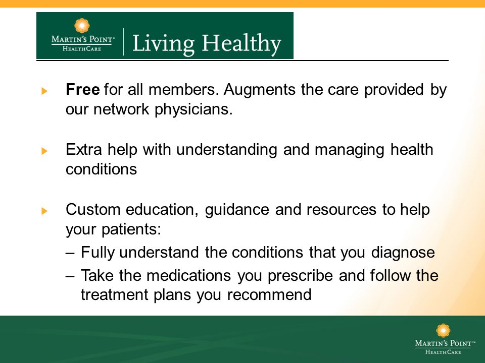 Living Healthy Programs Free for all members. Augments the care provided by our network physicians. Extra help with understanding and managing health