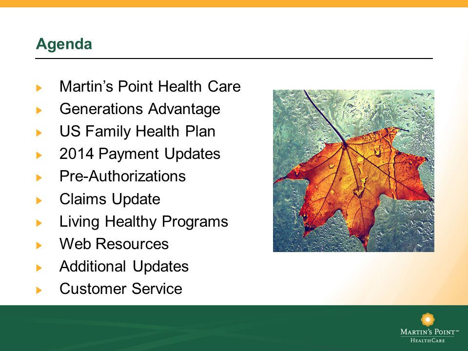 Agenda Martin's Point Health Care Generations Advantage US Family Health Plan 2014 Payment Updates Pre-Authorizations Claims Update Living Healthy Programs Web Resources Additional Updates Customer Service