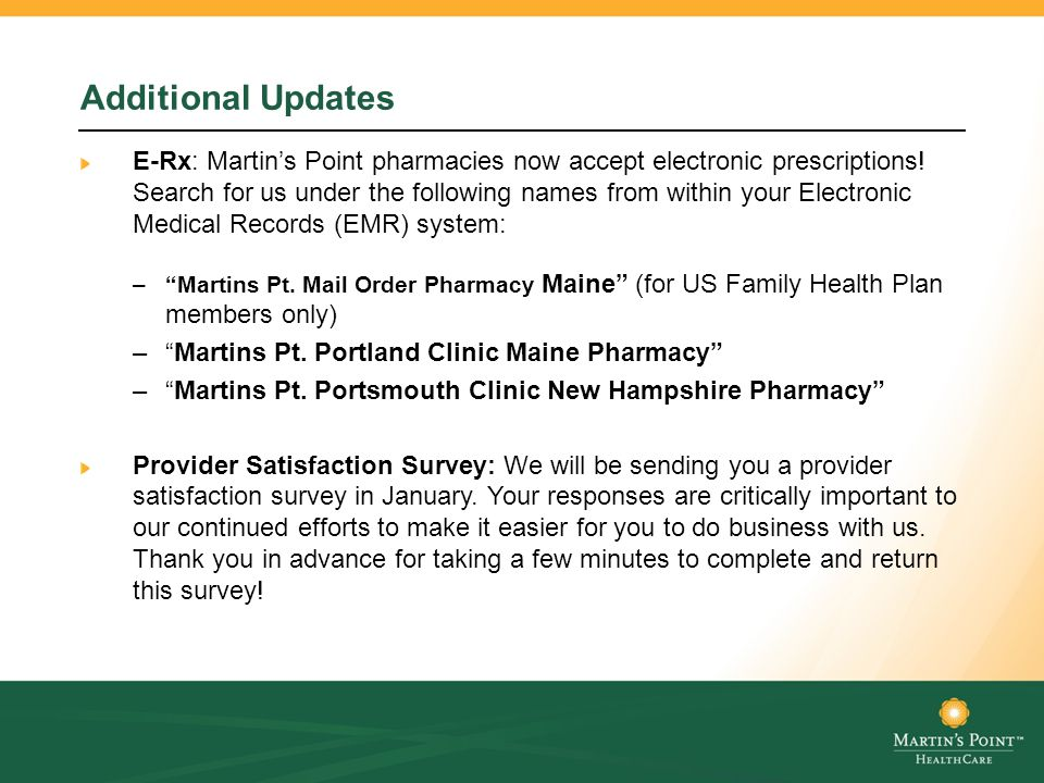 Additional Updates E-Rx: Martin's Point pharmacies now accept electronic prescriptions.