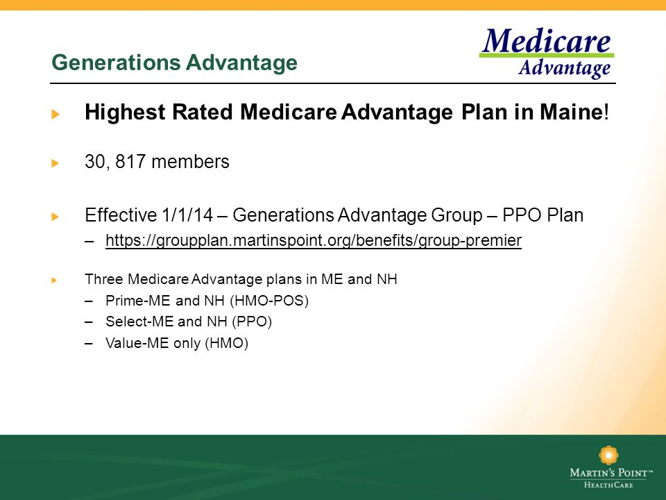 Generations Advantage Highest Rated Medicare Advantage Plan in Maine! 30, 817 members Effective 1/1/14 – Generations Advantage Group – PPO Plan –https