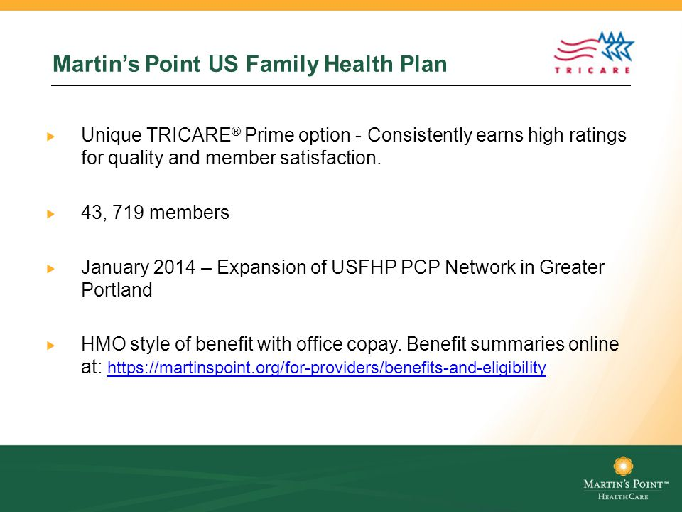 Martin's Point US Family Health Plan Unique TRICARE ® Prime option - Consistently earns high ratings for quality and member satisfaction.