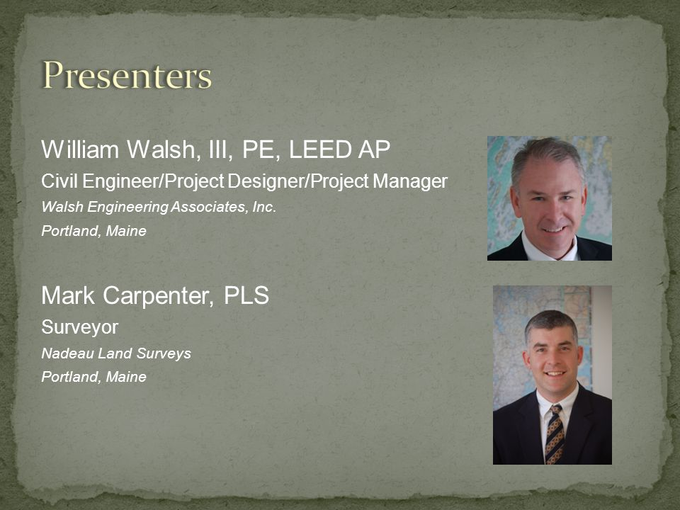 William Walsh, III, PE, LEED AP Civil Engineer/Project Designer/Project Manager Walsh Engineering Associates, Inc.