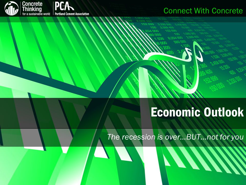 Connect With Concrete Economic Outlook The recession is over…BUT…not for you