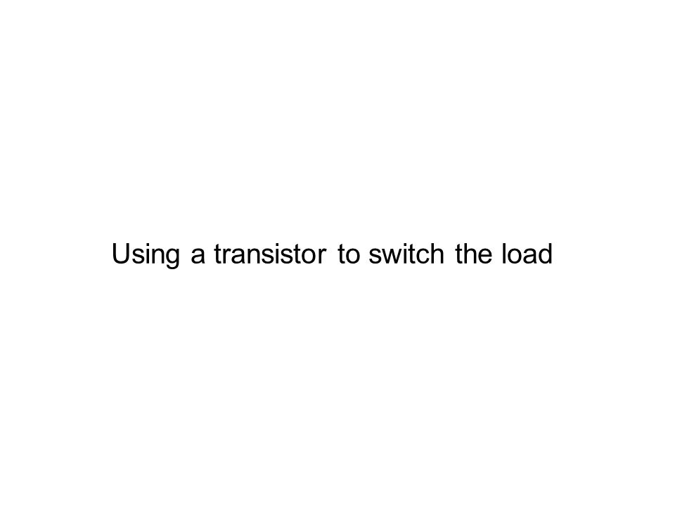 Using a transistor to switch the load