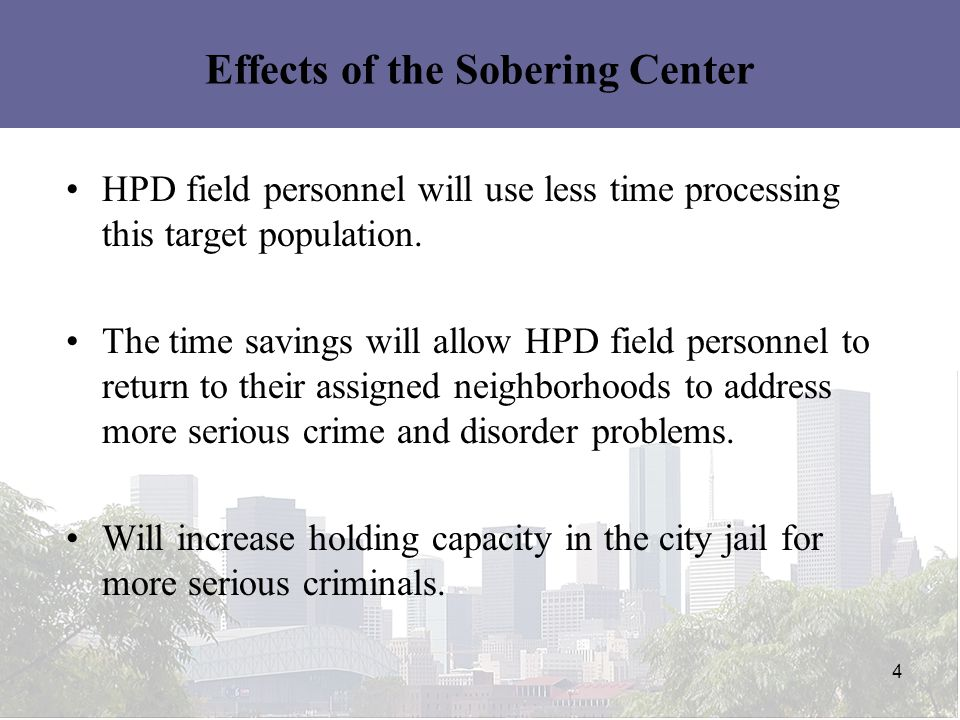 Effects of the Sobering Center HPD field personnel will use less time processing this target population.