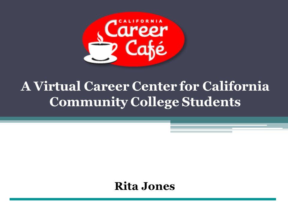 Rita Jones A Virtual Career Center for California Community College Students