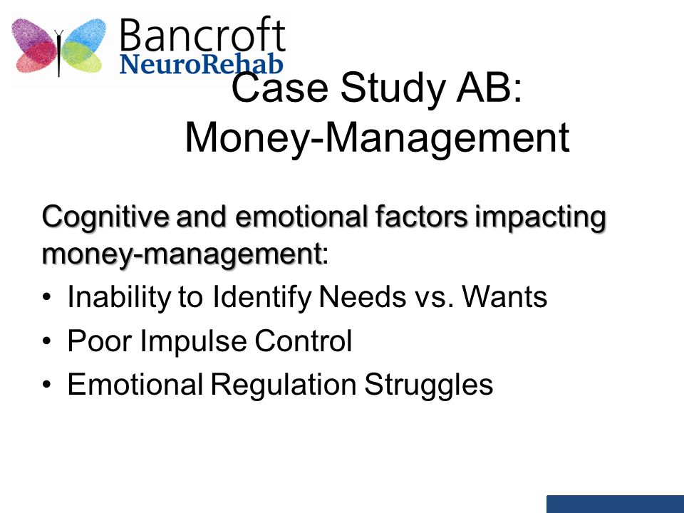 Case Study AB: Money-Management Cognitive and emotional factors impacting money-management Cognitive and emotional factors impacting money-management: