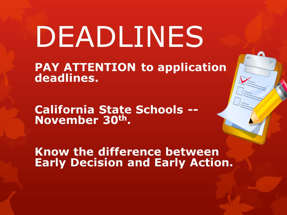 DEADLINES PAY ATTENTION to application deadlines. California State Schools -- November 30 th.