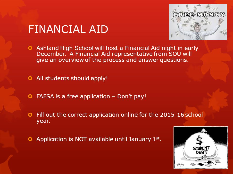 FINANCIAL AID  Ashland High School will host a Financial Aid night in early December.