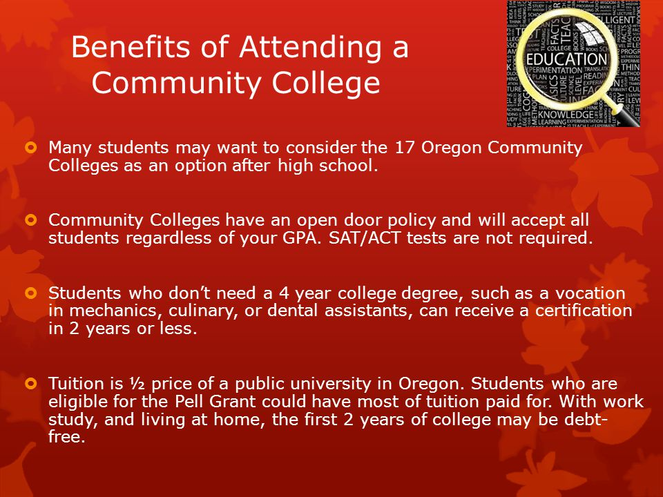 Benefits of Attending a Community College  Many students may want to consider the 17 Oregon Community Colleges as an option after high school.
