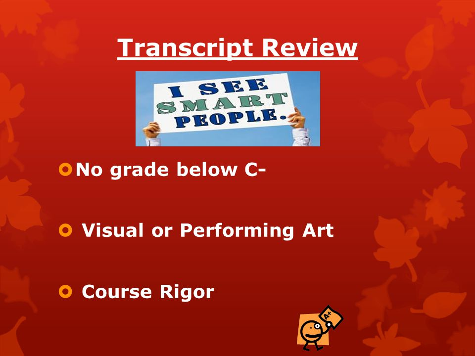 Transcript Review  No grade below C-  Visual or Performing Art  Course Rigor