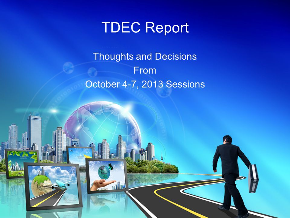 TDEC Report Thoughts and Decisions From October 4-7, 2013 Sessions