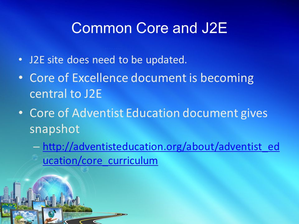 Common Core and J2E J2E site does need to be updated.