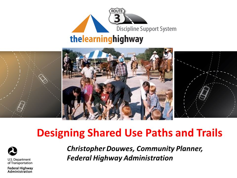 Designing Shared Use Paths and Trails Christopher Douwes, Community Planner, Federal Highway Administration