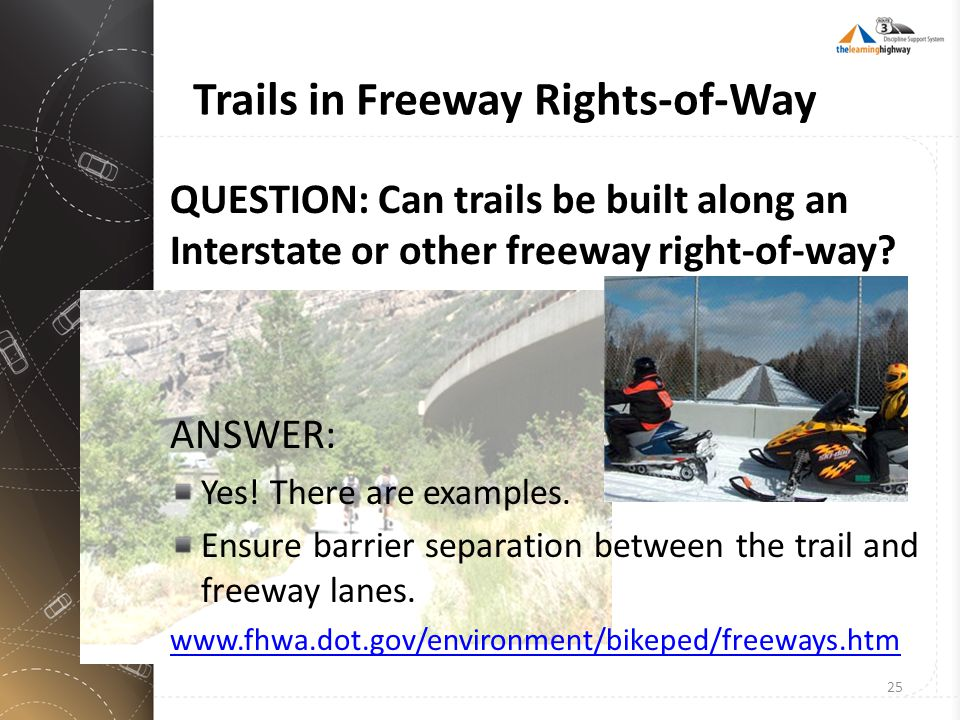 Trails in Freeway Rights-of-Way QUESTION: Can trails be built along an Interstate or other freeway right-of-way? ANSWER: Yes! There are examples. Ensu